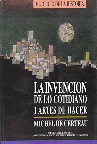 La Invencion de lo Cotidiano 1: Artes de Hacer: Michel de Certeau