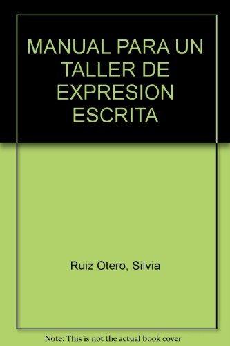 Manual para un taller de expresión escrita: Ruiz Otero, Silvia