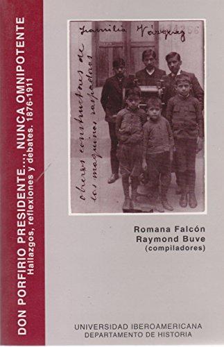 9789688593479: Don Porfirio presidente--, nunca omnipotente: Hallazgos, reflexiones y debates, 1876-1911 (El pasado del presente) (Spanish Edition)