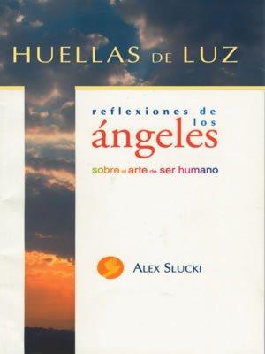 Huellas de luz Reflexiones de los ángeles: Slucki Alex