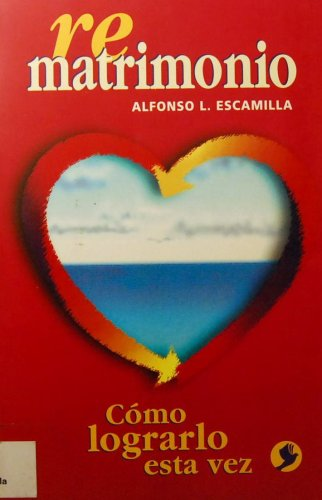 Re Matrimonio Como Lograrlo Esta Vez: Alfonso L. Escamilla