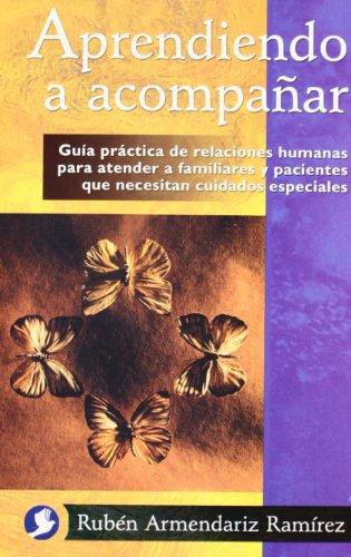 9789688605691: Aprendiendo a Acompanar: Guia Practica de Relaciones Humanas Para Atender a Familiares y Pacientes Que Necesitan Cuidados Especiales