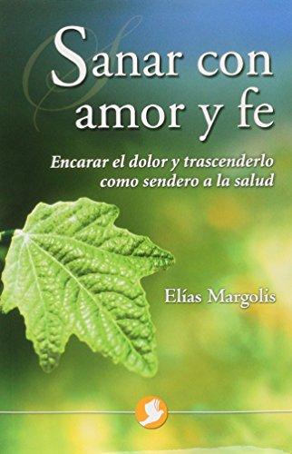 Sanar con amor y fe (Spanish Edition): Elias Margolis