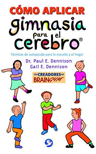 Como aplicar gimnasia para el cerebro: Tecnicas de autoayuda para la escuela y el hogar: Dr. Paul E...