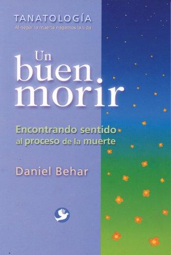 9789688606964: Un buen morir: Encontrando sentido al proceso de la muerte (Tanatologia: Al Negar la Muerte Negamos la Vida) (Spanish Edition)
