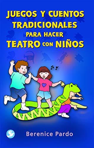 Juegos y cuentos tradicionales para hacer teatro: Berenice Pardo
