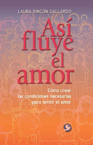 9789688607381: Asi fluye el amor: Como creas los condiciones necesarias para sentir el amor