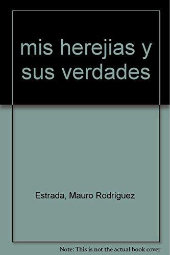 mis herejias y sus verdades (Spanish Edition): Estrada, Mauro Rodriguez