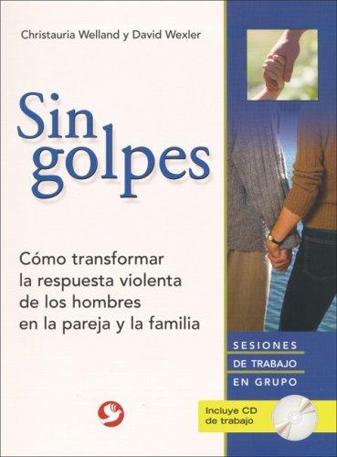 9789688607534: Sin golpes: Cómo transformar la respuesta violenta de los hombres en la pareja y la familia