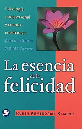 9789688607862: La Esencia de La Felicidad: Psicologia Transpersonal y Cuento-Ensenanzas Para Una Forma Distinta de Vivir