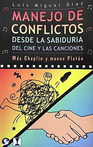 9789688607923: Manejo de Conflictos Desde La Sabiduria del Cine y Las Canciones: Mas Chaplin y Menos Platon