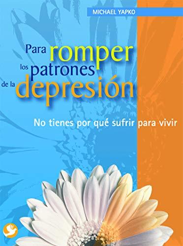 Para romper los patrones de la depresiÃ: Michael D. Yapko
