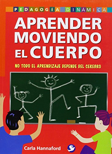 9789688608517: Aprender moviendo el cuerpo: No todo el aprendizaje depende del cerebro (Pedagogia Dinamica) (Spanish Edition)