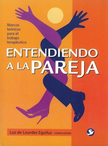 9789688608524: Entendiendo a la pareja: Marcos teóricos para el trabajo terapéutico (Spanish Edition)