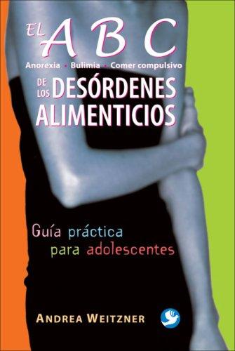 9789688608739: El ABC de los desórdenes alimenticios: Anorexia, Bulimia, Comer compulsivo. Guía práctica para adolescentes (Spanish Edition)