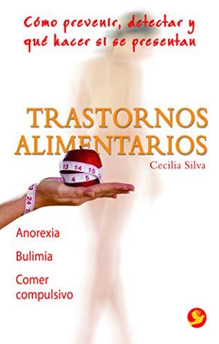 9789688609071: Trastornos alimentarios: Cómo prevenir, detectar y qué hacer si se presentan: anorexia, bulimia, comer compulsivo (Spanish Edition)