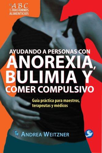 9789688609316: Ayudando a Personas Con Anorexia, Bulimia y Comer Compulsivo: Guia Practica Para Maestros, Terapeutas y Medicos (El ABC De Los Trastornos Alimenticios)