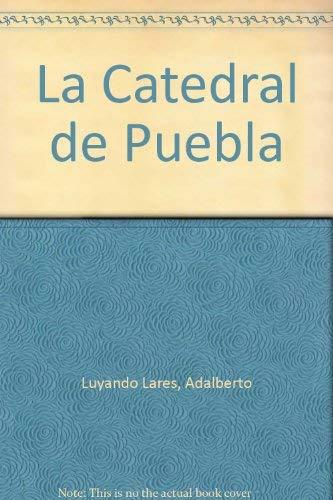La Catedral de Puebla - The cathedral: Lares, Adalberto Luyando