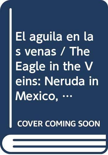 9789688638194: El aguila en las venas / The Eagle in the Veins: Neruda in Mexico, Mexico in Neruda (Spanish Edition)