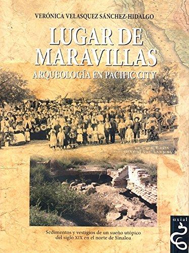 LUGAR DE MARAVILLAS: Arqueología en Pacific City: HIDALGO, VERONICA VELASQUEZ