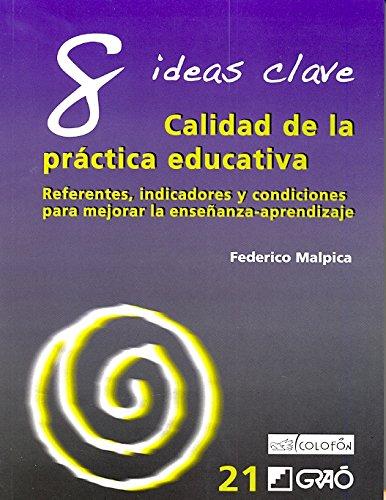 9789688679364: 8 IDEAS CLAVE. CALIDAD DE LA PRÁCTICA EDUCATIVA: Referentes, indicadores y condiciones poara mejorar la enseñanza-aprendizaje