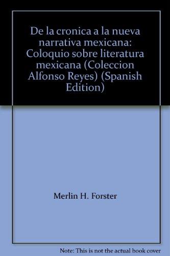De la cro�nica a la nueva narrativa mexicana: Coloquio sobre literatura mexicana (Coleccio&...
