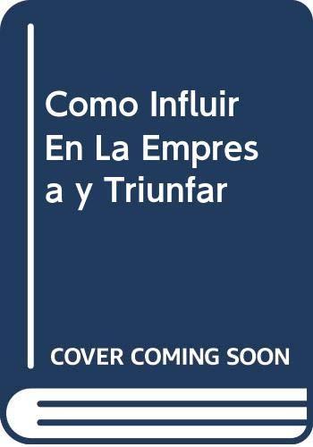 9789688808641: Como Influir En La Empresa y Triunfar (Spanish Edition)