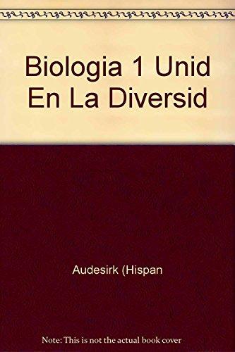 Biologia 1 - Unidad En La Diversidad - 4b: Edicion (Spanish Edition): Audesirk, Teresa