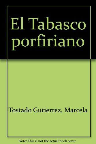 9789688890073: El Tabasco porfiriano (Colección Arqueología, antropología e historia) (Spanish Edition)