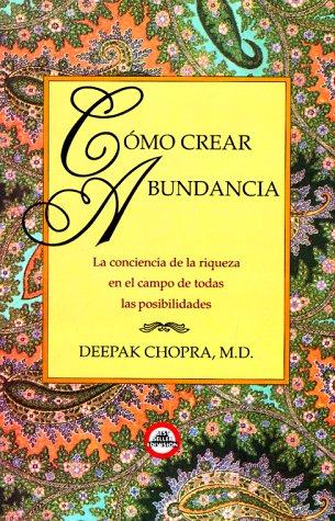 Cómo crear abundancia: Chopra, Deepak