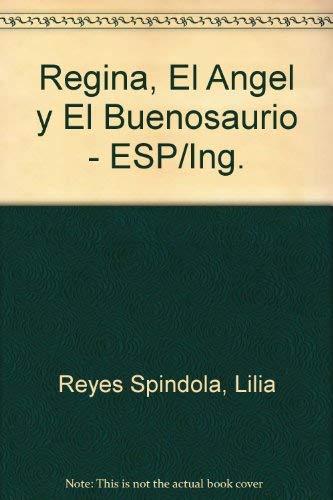 Regina, el angel y el buenosaurio/Regina the: Reyes Spindola, Lilia