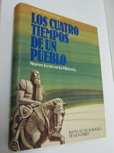 Los cuatro tiempos de un pueblo: Nuevo Leon en la historia (Spanish Edition): Rodrigo Mendirichaga