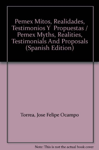 9789689037170: Pemex Mitos, Realidades, Testimonios Y Propuestas/Pemex Myths, Realities, Testimonials And Proposals