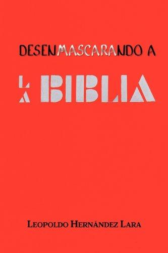 Desenmascarando a la Biblia (Spanish Edition): HERNANDEZ LARA, LEOPOLDO