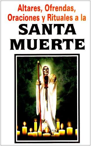 9789689120407: Santa Muerte-Altares, Ofrendas, Oraciones y Rituales (Spanish Edition)