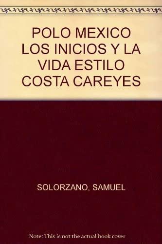 9789689169000: POLO MEXICO LOS INICIOS Y LA VIDA ESTILO COSTA CAREYES