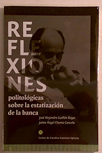 REFLEXIONES POLITOL?GICAS SOBRE LA ESTATIZACI?N DE LA BANCA: GUILL?N REYES, JOS? ALEJANDRO Y CHAMA ...