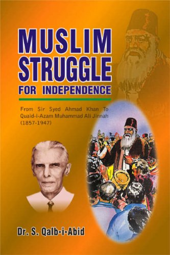 Muslim Struggle for Independence: From Sir Syed: Dr. S. Qalb-i-Abid