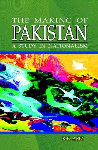 The Making of Pakistan: A Study in: K. K. Aziz