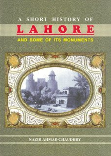 A Short History of Lahore and Some: Chaudhry, Nazir Ahmad