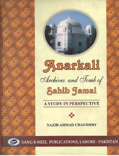 9789693513844: Anarkali: Archives and Tomb of Sahib Jamal, A Study in Prespective