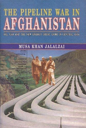 The Pipeline War in Afghanistan: Oil, Gas: Musa Khan Jalalzai