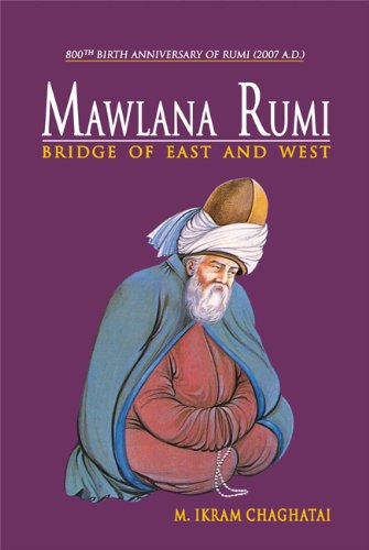 Mawlana Rumi: Bridge of East and West: M. Ikram Chaghatai