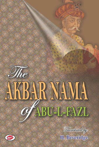 The Akbar Nama of Abu-L-Fazl: History of the Reign of Akbar Including an Account of His ...