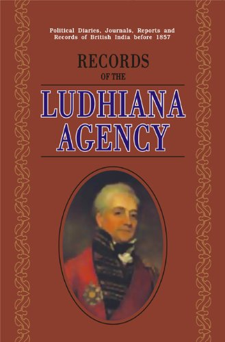 Records of the Ludhiana Agency: Political Diaries, Journals, Reports and Records of British India ...