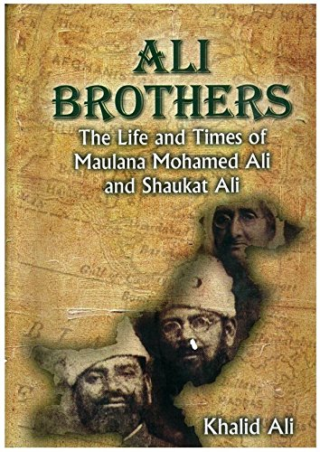 9789694073958: Ali Brothers : The Life and Times of Maulana Mohamed Ali and Shaukat Ali