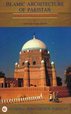 ISLAMIC ARCHITECTURE OF PAKISTAN: AN ANALYTICAL EXPOSITION: Khan, Ahmad Nabi.