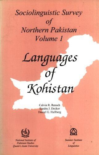 Languages of Kohistan (Sociolinguistic Survey of Northern Pakistan, 1): Calvin R. Rensch, Sandra J....