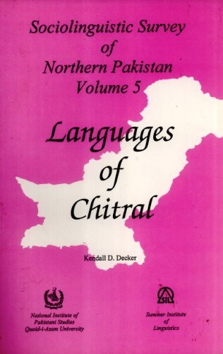 Languages of Chitral (Sociolinguistic Survey of Northern Pakistan, 5): Kendall D. Decker