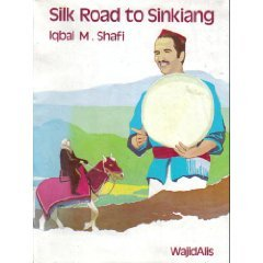 Silk Road to Sinkiang: Shafi, Iqbal M.